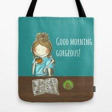 Good morning gorgeous! Tote Bag