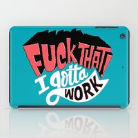 I Gotta Work iPad Case