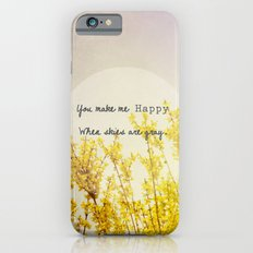 You Make Me Happy When Skies Are Gray iPhone 6s Slim Case