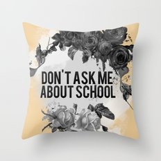 Don't Ask Me About School - B&W Throw Pillow
