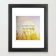 You Make Me Happy When S… Framed Art Print