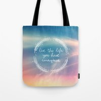 The Life You Have Imagin… Tote Bag
