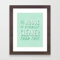 My House is Usually Cleaner Than This Framed Art Print