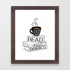 Drink Good Coffee, Read Good Books Framed Art Print