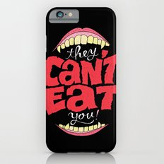 They Can't Eat You Slim Case iPhone 6s
