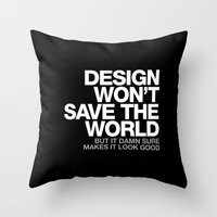 DESIGN WON'T SAVE THE WORLD Throw Pillow