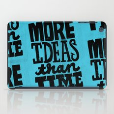 More Ideas than Time iPad Case