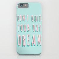 Don't Quit Your Day Drea… iPhone 6 Slim Case