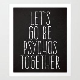 Art Print - Let's Be Psychos Funny Quote - EnvyArt