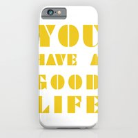 YOU HAVE A GOOD LIFE iPhone 6 Slim Case