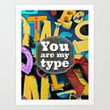 You Are My Type! Art Print