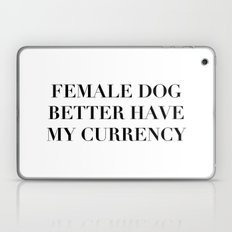 Female Dog Better Have My Currency Laptop & iPad Skin