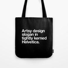 Artsy Design Slogan in Tightly Kerned Helvetica Tote Bag