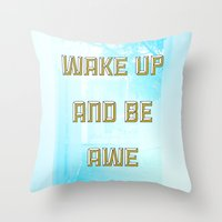 Wake Up And Be Awesome Throw Pillow