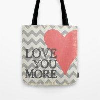 Love You More - Chevron … Tote Bag