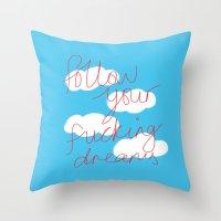 FOLLOW YOUR FUCKING DREA… Throw Pillow