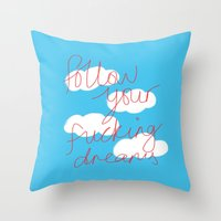 FOLLOW YOUR FUCKING DREAMS. Throw Pillow