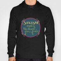 Sarcasm Makes the Heart Grow Fonder Hoody