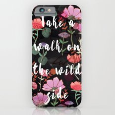 Take A Walk On The Wild Side Slim Case iPhone 6s
