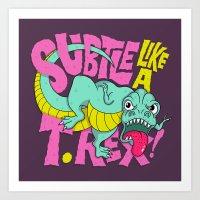 Subtle Like A T-Rex Art Print