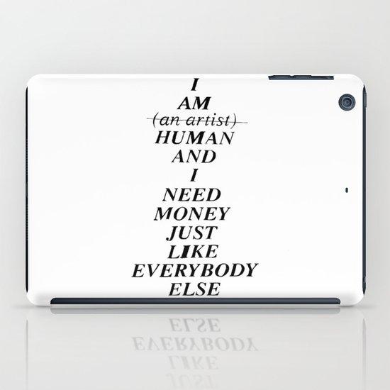 I AM HUMAN AND I NEED MONEY JUST LIKE EVERYBODY ELSE DOES iPad Case