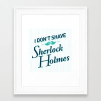 I Don't Shave for Sherlock Holmes Framed Art Print