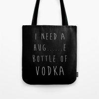 i need a hug......e bottle of vodka Tote Bag