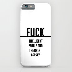 FUCK intelligent people and the great gatsby Slim Case iPhone 6s