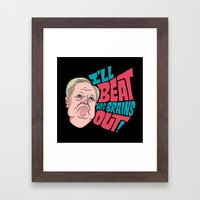 I'll Beat His Brains Out! Framed Art Print