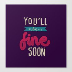 You'll Be Fine Soon Canvas Print