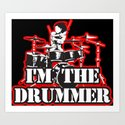 I'm the Drummer Art Print