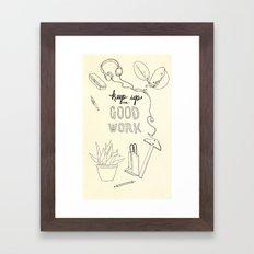 Keep Up The Good Work Framed Art Print