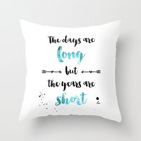 The days are long but the years are short Throw Pillow