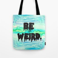 Be Weird. Tote Bag