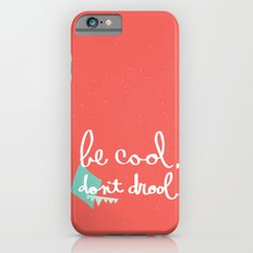 Be Cool Don't Drool Slim Case iPhone 6s