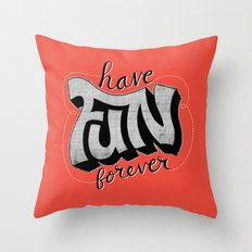 Have Fun Forever Throw Pillow