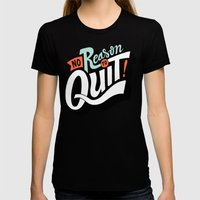 No Reason To Quit Womens Fitted Tee Black SMALL