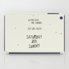 Better days are coming. They are called: Saturday and Sunday iPad Case