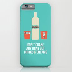 Don't Chase Anything but Drinks & Dreams iPhone 6s Slim Case
