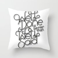 Well Done Is Better Than… Throw Pillow