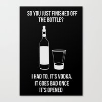 It's vodka. It goes bad once it's opened.  Canvas Print