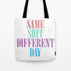 Same Shit Different Day. Tote Bag
