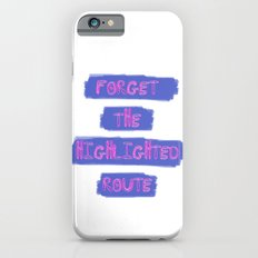 Forget The Highlighted Route iPhone 6 Slim Case