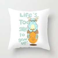 Life's Too Short to Grow Up! Throw Pillow