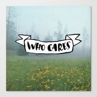 Who Cares Canvas Print