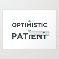 Be Patient. Be Optimisti… Art Print