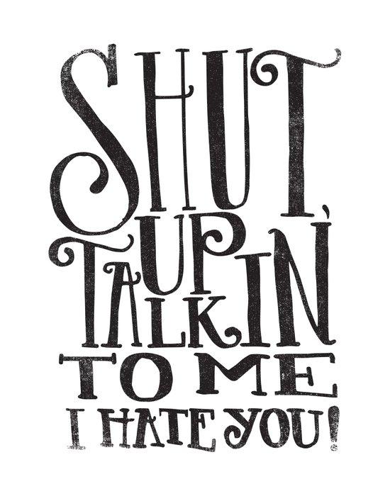 SHUT UP TALKIN' TO ME Art Print