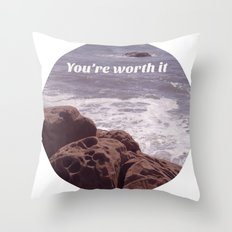 You're Worth It Throw Pillow