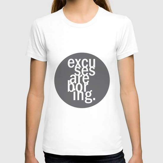excuses are boring. T-shirt