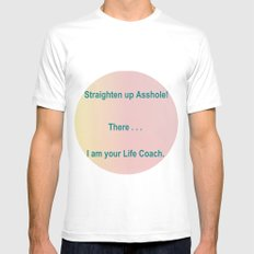 Straighten up Asshole! There . . . I am your Life Coach. Mens Fitted Tee White SMALL